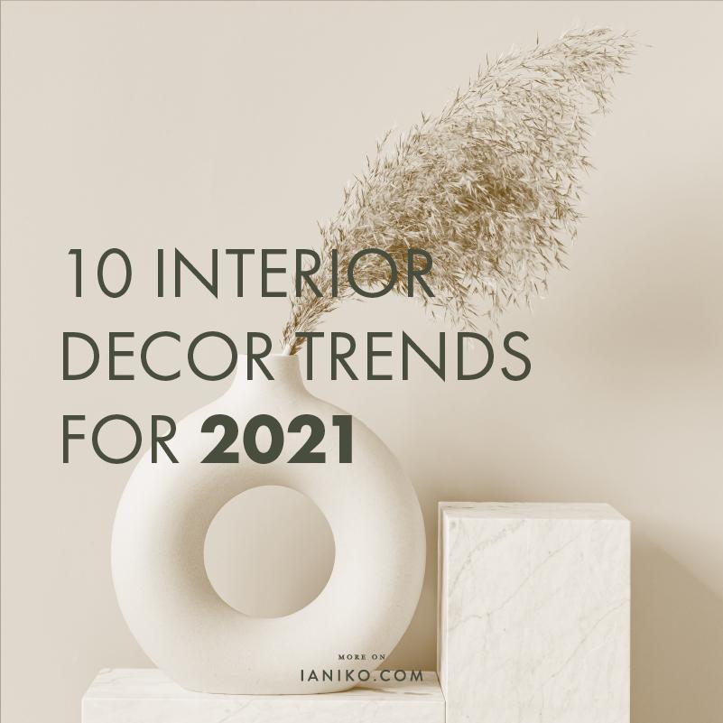 10 interior decor trends for 2021 - IANIKO